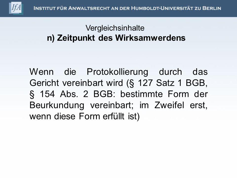 Wenn die Protokollierung durch das Gericht vereinbart wird (§ 127 Satz 1 BGB, § 154 Abs. 2 BGB: bestimmte Form der Beurkundung vereinbart; im Zweifel