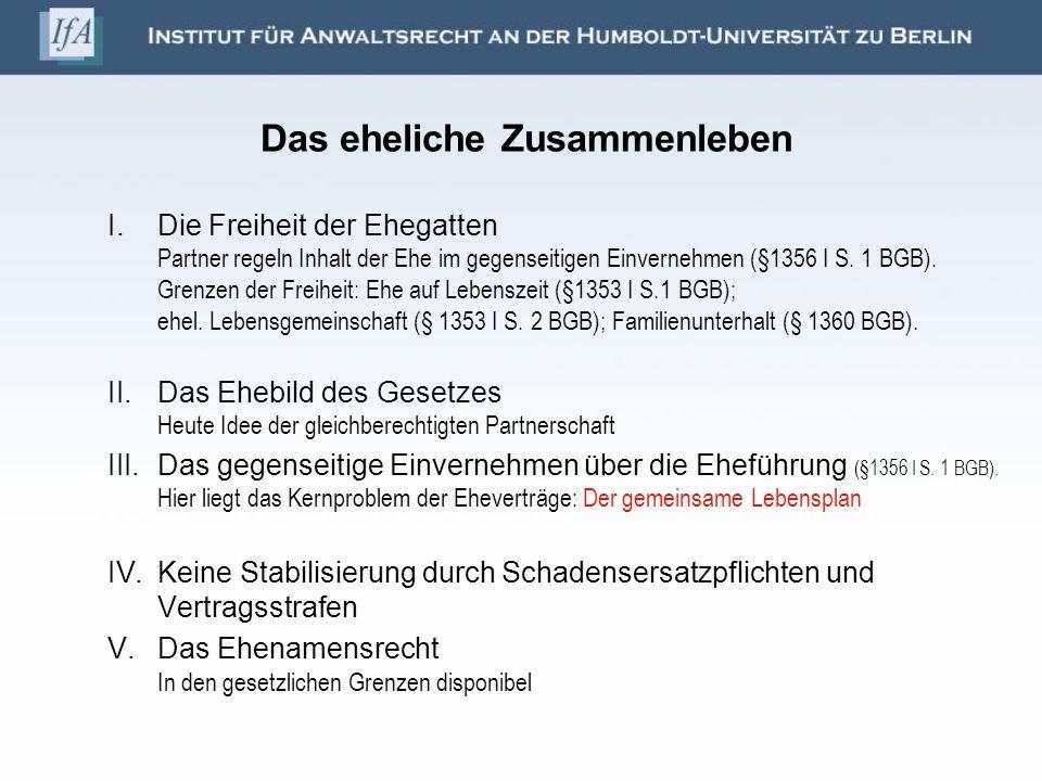 Das eheliche Zusammenleben I.Die Freiheit der Ehegatten Partner regeln Inhalt der Ehe im gegenseitigen Einvernehmen (§1356 I S. 1 BGB). Grenzen der Fr