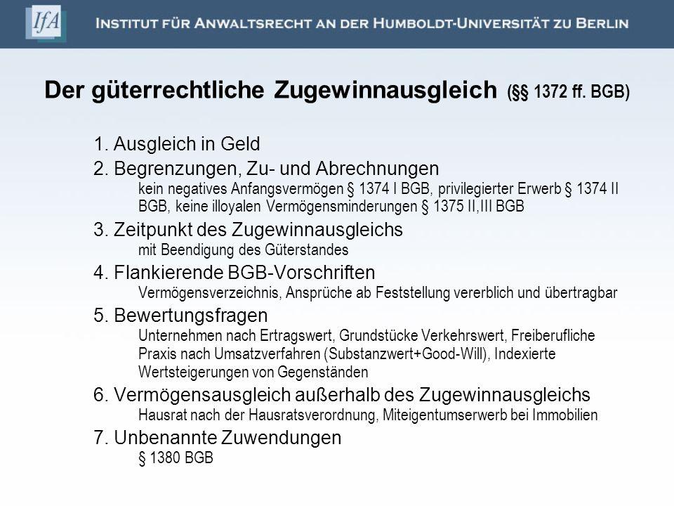 Der güterrechtliche Zugewinnausgleich (§§ 1372 ff. BGB) 1. Ausgleich in Geld 2. Begrenzungen, Zu- und Abrechnungen kein negatives Anfangsvermögen § 13