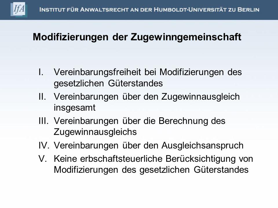 Modifizierungen der Zugewinngemeinschaft I.Vereinbarungsfreiheit bei Modifizierungen des gesetzlichen Güterstandes II.Vereinbarungen über den Zugewinn