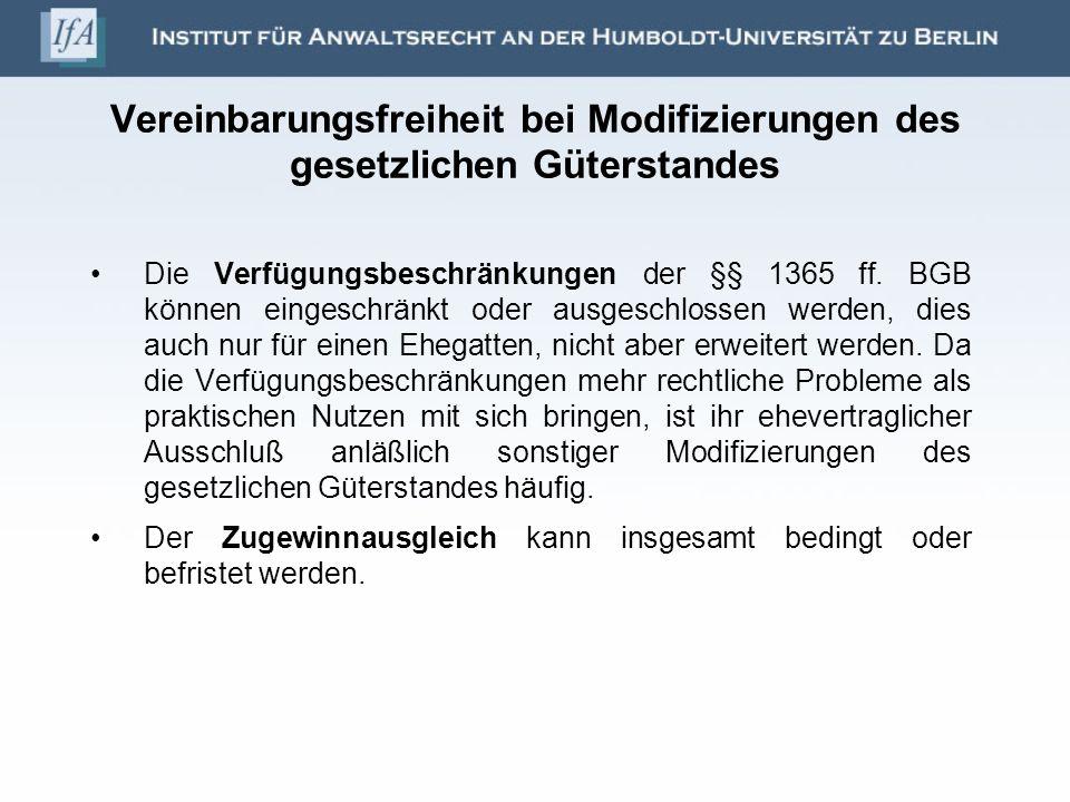 Vereinbarungsfreiheit bei Modifizierungen des gesetzlichen Güterstandes Die Verfügungsbeschränkungen der §§ 1365 ff. BGB können eingeschränkt oder aus