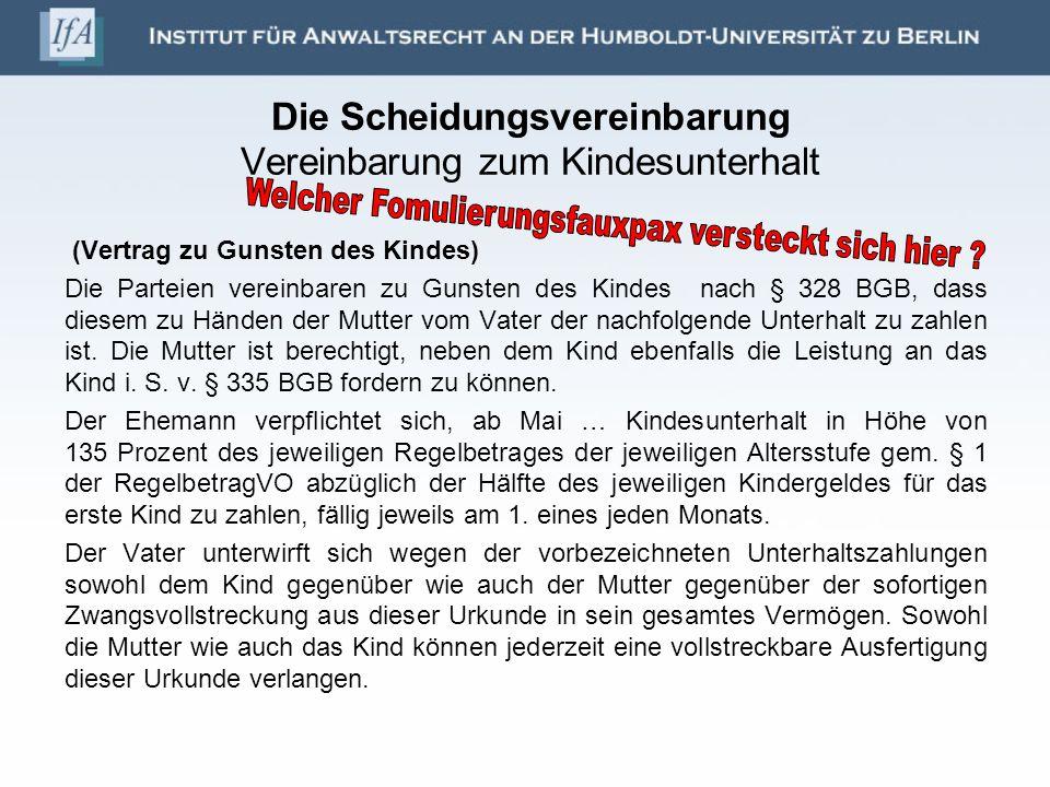 Die Scheidungsvereinbarung Vereinbarung zum Kindesunterhalt (Vertrag zu Gunsten des Kindes) Die Parteien vereinbaren zu Gunsten des Kindes nach § 328