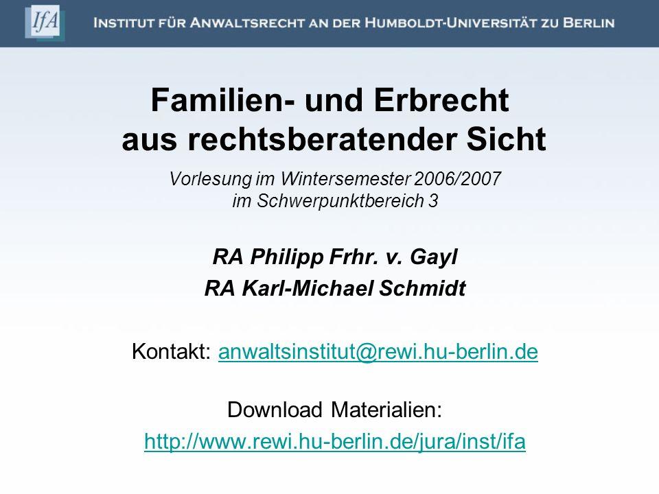 Familien- und Erbrecht aus rechtsberatender Sicht Vorlesung im Wintersemester 2006/2007 im Schwerpunktbereich 3 RA Philipp Frhr. v. Gayl RA Karl-Micha