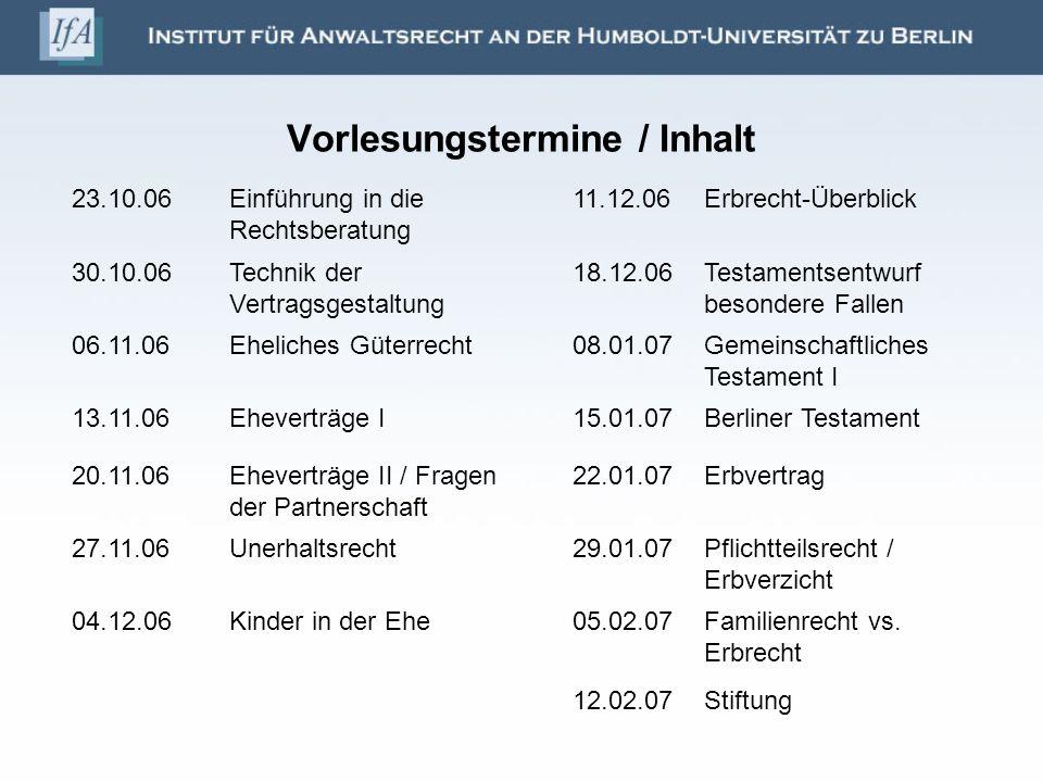 Vorlesungstermine / Inhalt 23.10.06Einführung in die Rechtsberatung 11.12.06Erbrecht-Überblick 30.10.06Technik der Vertragsgestaltung 18.12.06Testamen