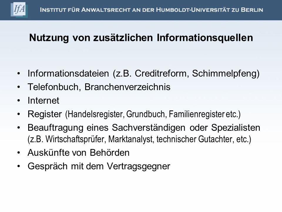 Nutzung von zusätzlichen Informationsquellen Informationsdateien (z.B. Creditreform, Schimmelpfeng) Telefonbuch, Branchenverzeichnis Internet Register