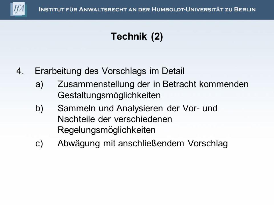 Technik (2) 4.Erarbeitung des Vorschlags im Detail a)Zusammenstellung der in Betracht kommenden Gestaltungsmöglichkeiten b)Sammeln und Analysieren der