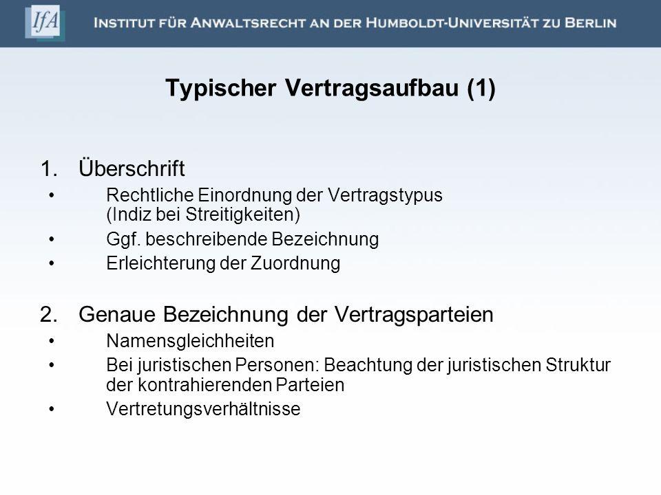 Typischer Vertragsaufbau (1) 1.Überschrift Rechtliche Einordnung der Vertragstypus (Indiz bei Streitigkeiten) Ggf. beschreibende Bezeichnung Erleichte