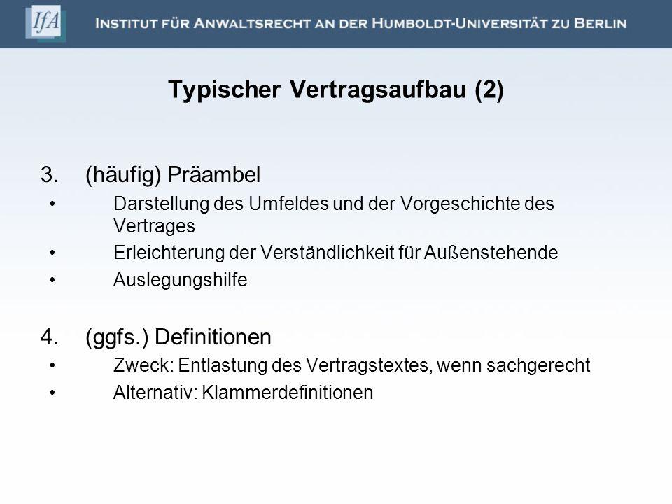 Typischer Vertragsaufbau (2) 3.(häufig) Präambel Darstellung des Umfeldes und der Vorgeschichte des Vertrages Erleichterung der Verständlichkeit für A