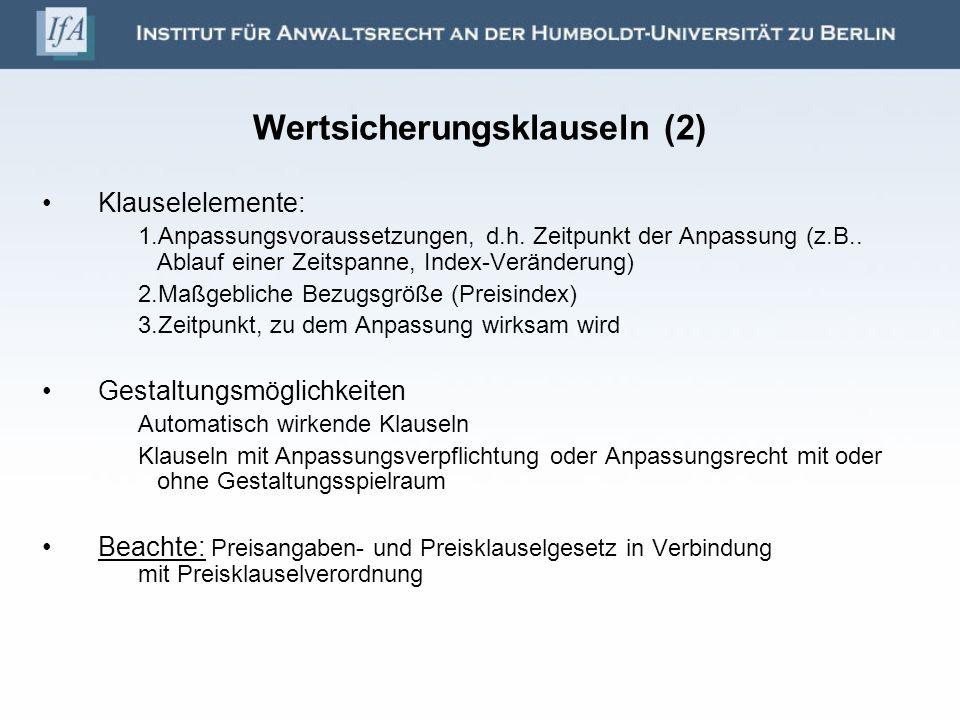 Wertsicherungsklauseln (2) Klauselelemente: 1.Anpassungsvoraussetzungen, d.h. Zeitpunkt der Anpassung (z.B.. Ablauf einer Zeitspanne, Index-Veränderun