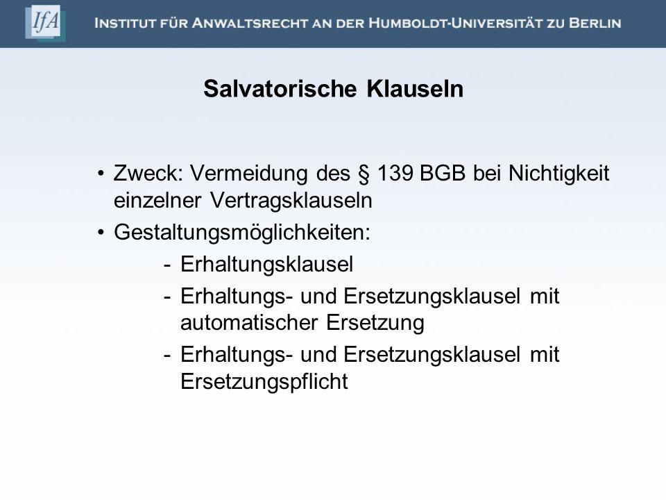Salvatorische Klauseln Zweck: Vermeidung des § 139 BGB bei Nichtigkeit einzelner Vertragsklauseln Gestaltungsmöglichkeiten: -Erhaltungsklausel -Erhalt