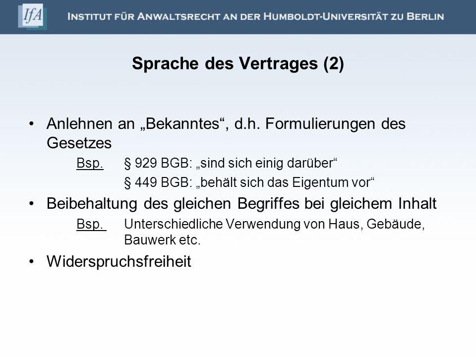 Sprache des Vertrages (2) Anlehnen an Bekanntes, d.h. Formulierungen des Gesetzes Bsp. § 929 BGB: sind sich einig darüber § 449 BGB: behält sich das E