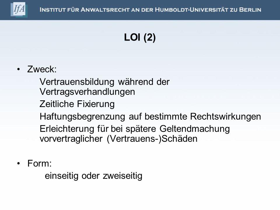 LOI (2) Zweck: Vertrauensbildung während der Vertragsverhandlungen Zeitliche Fixierung Haftungsbegrenzung auf bestimmte Rechtswirkungen Erleichterung