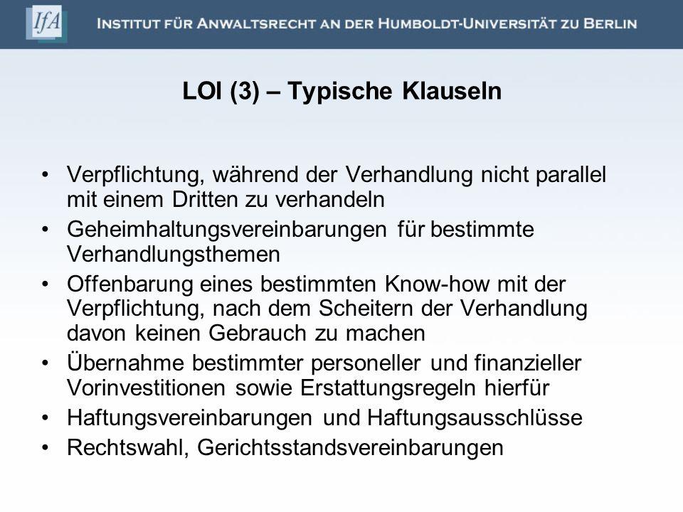 LOI (3) – Typische Klauseln Verpflichtung, während der Verhandlung nicht parallel mit einem Dritten zu verhandeln Geheimhaltungsvereinbarungen für bes