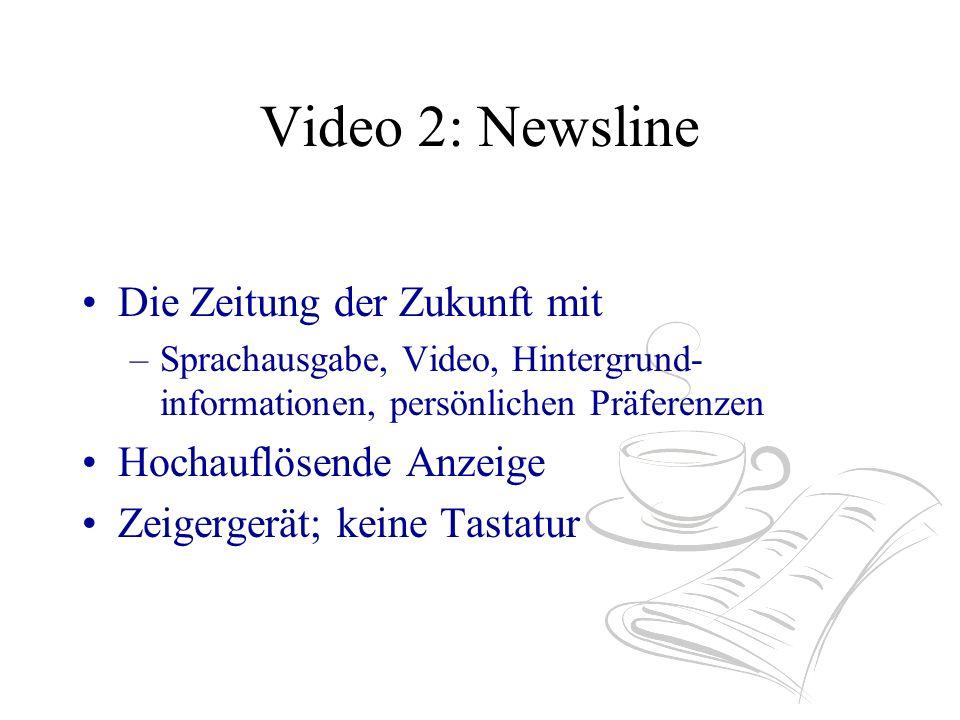 Video 2: Newsline Die Zeitung der Zukunft mit –Sprachausgabe, Video, Hintergrund- informationen, persönlichen Präferenzen Hochauflösende Anzeige Zeigergerät; keine Tastatur