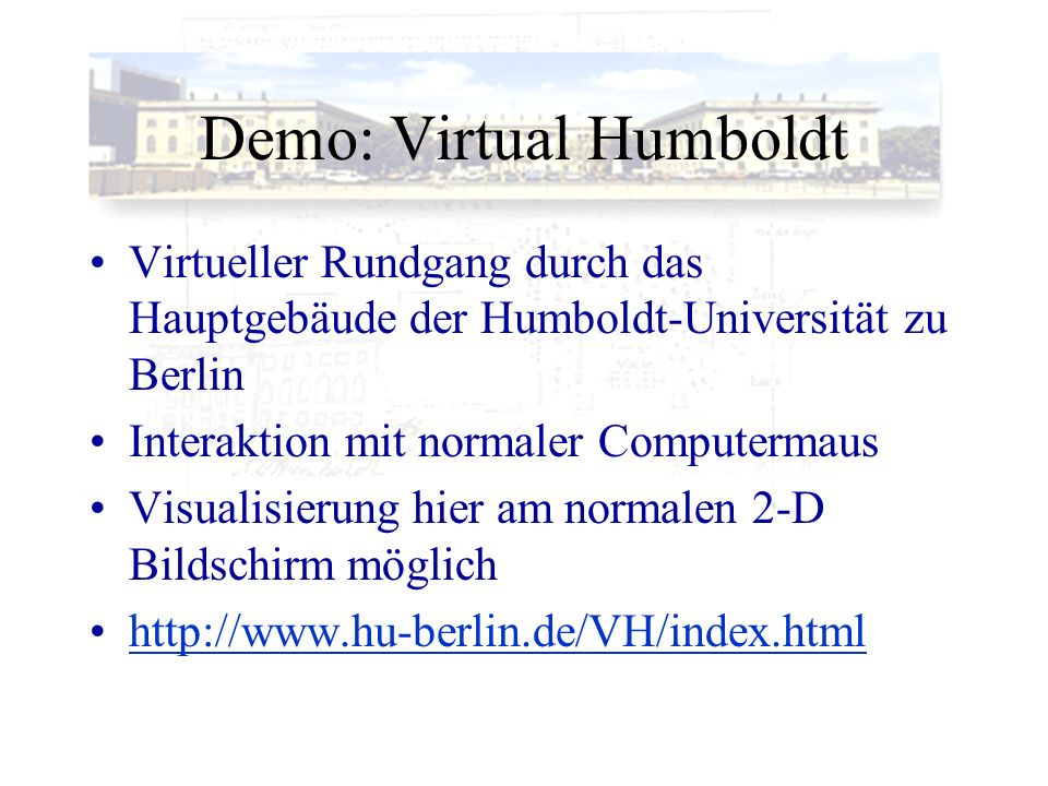 Demo: Virtual Humboldt Virtueller Rundgang durch das Hauptgebäude der Humboldt-Universität zu Berlin Interaktion mit normaler Computermaus Visualisier
