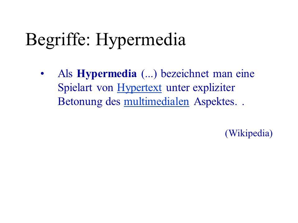 Begriffe: Hypermedia Als Hypermedia (...) bezeichnet man eine Spielart von Hypertext unter expliziter Betonung des multimedialen Aspektes..Hypertextmultimedialen (Wikipedia)