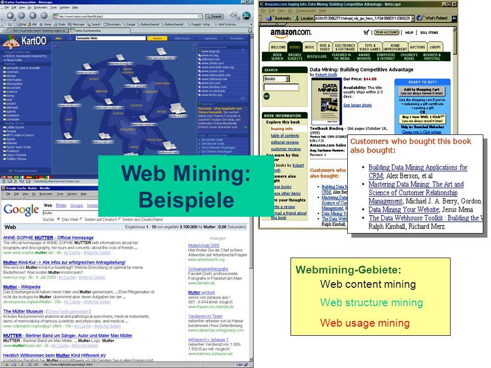 Webmining-Gebiete: Web content mining Web structure mining Web usage mining Web Mining: Beispiele