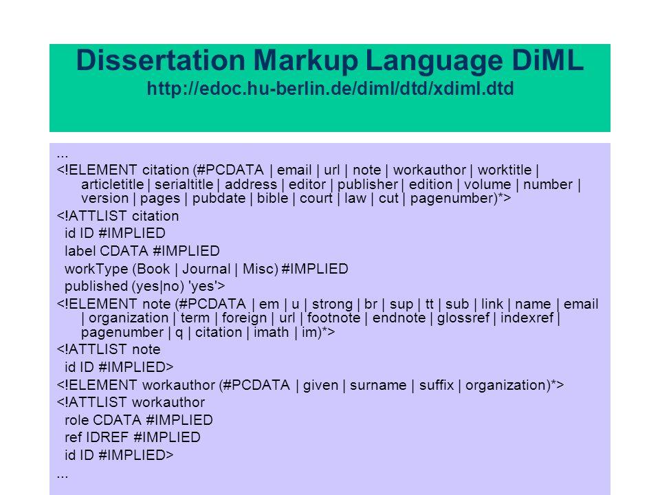 Dissertation Markup Language DiML http://edoc.hu-berlin.de/diml/dtd/xdiml.dtd... <!ATTLIST citation id ID #IMPLIED label CDATA #IMPLIED workType (Book