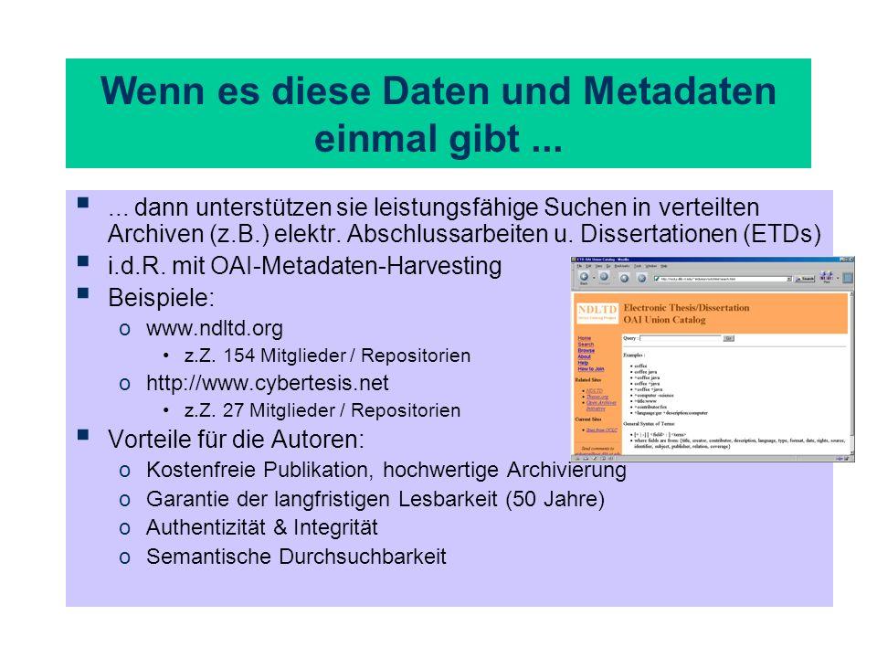 Wenn es diese Daten und Metadaten einmal gibt...... dann unterstützen sie leistungsfähige Suchen in verteilten Archiven (z.B.) elektr. Abschlussarbeit