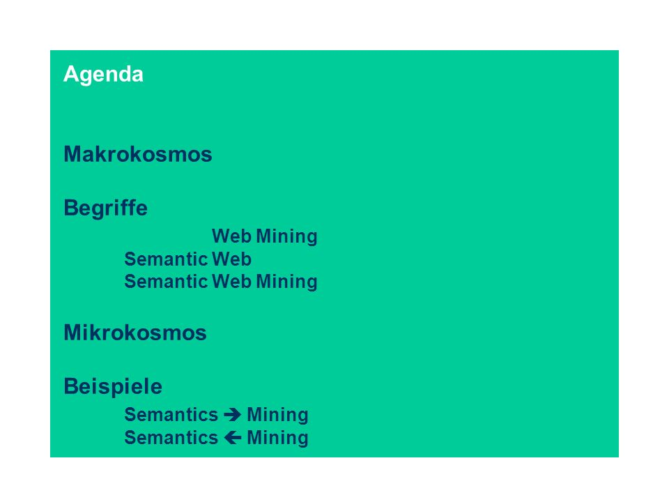 Semantic Web Mining: Eine Definition (1) Mining of the Semantic Web (2) Mining for the Semantic Web (3)The iterative process of (1) and (2), in which the semantics obtained by mining are re-used for mining again.