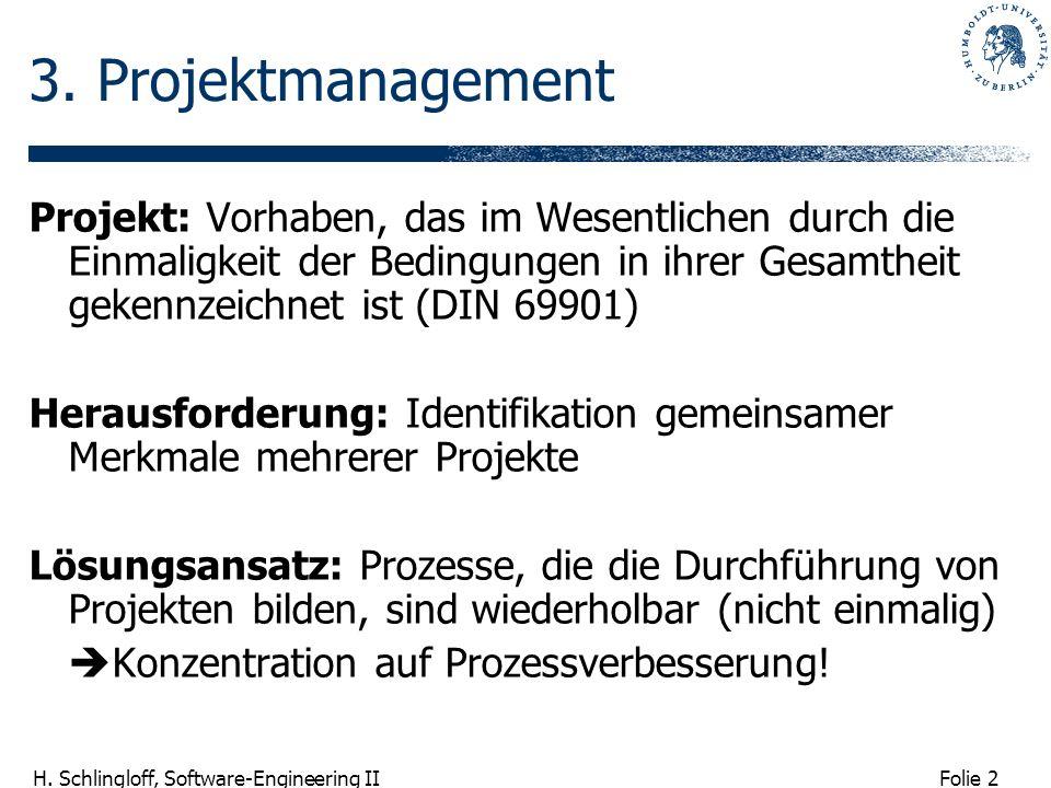 Folie 2 H. Schlingloff, Software-Engineering II 3. Projektmanagement Projekt: Vorhaben, das im Wesentlichen durch die Einmaligkeit der Bedingungen in