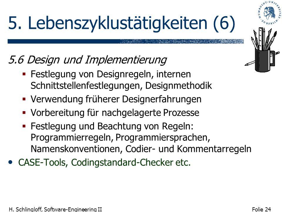 Folie 24 H. Schlingloff, Software-Engineering II 5. Lebenszyklustätigkeiten (6) 5.6 Design und Implementierung Festlegung von Designregeln, internen S