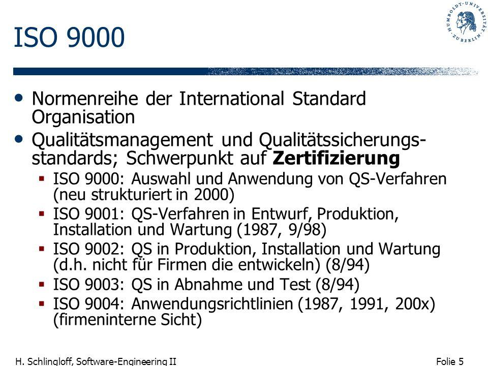 Folie 5 H. Schlingloff, Software-Engineering II ISO 9000 Normenreihe der International Standard Organisation Qualitätsmanagement und Qualitätssicherun