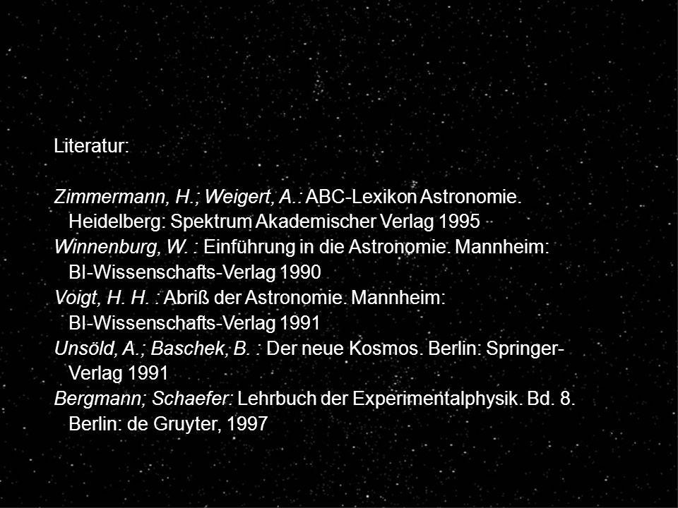 Literatur: Zimmermann, H.; Weigert, A.: ABC-Lexikon Astronomie. Heidelberg: Spektrum Akademischer Verlag 1995 Winnenburg, W. : Einführung in die Astro