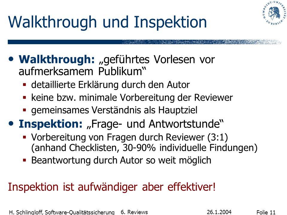 Folie 11 H. Schlingloff, Software-Qualitätssicherung 26.1.2004 6. Reviews Walkthrough und Inspektion Walkthrough: geführtes Vorlesen vor aufmerksamem