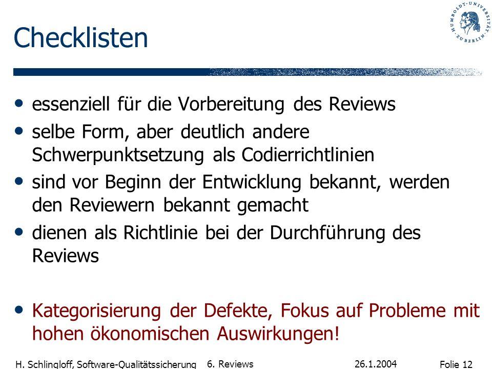 Folie 12 H. Schlingloff, Software-Qualitätssicherung 26.1.2004 6. Reviews Checklisten essenziell für die Vorbereitung des Reviews selbe Form, aber deu