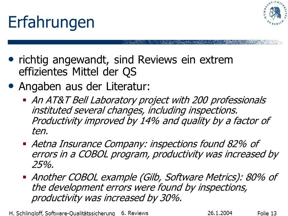 Folie 13 H. Schlingloff, Software-Qualitätssicherung 26.1.2004 6. Reviews Erfahrungen richtig angewandt, sind Reviews ein extrem effizientes Mittel de