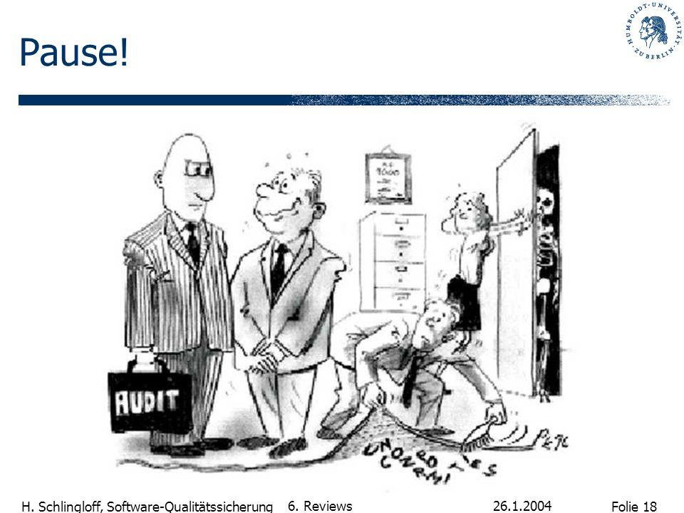 Folie 18 H. Schlingloff, Software-Qualitätssicherung 26.1.2004 6. Reviews Pause!