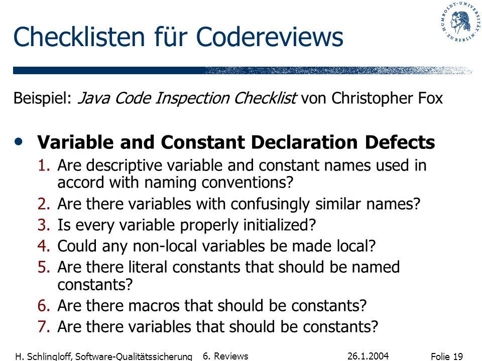 Folie 19 H. Schlingloff, Software-Qualitätssicherung 26.1.2004 6. Reviews Checklisten für Codereviews Beispiel: Java Code Inspection Checklist von Chr