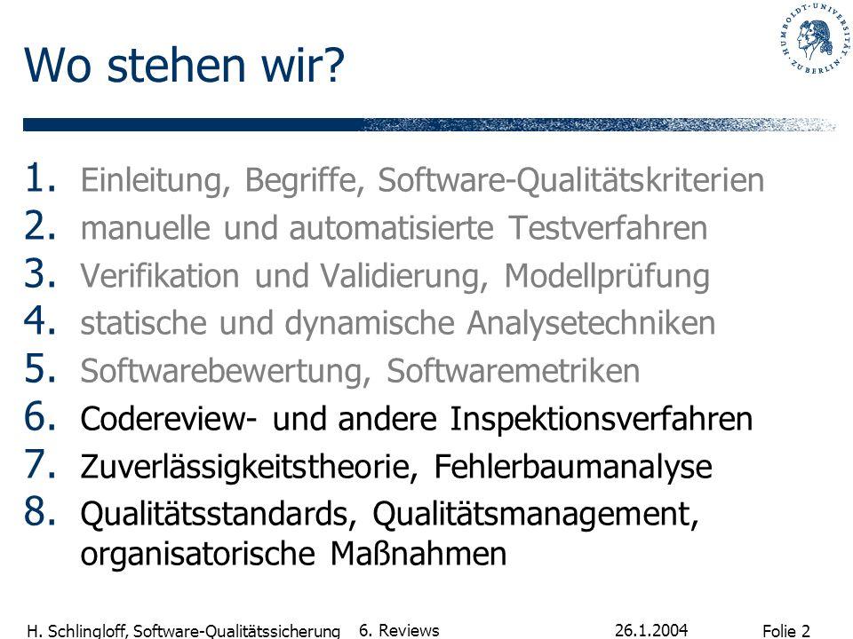 Folie 2 H. Schlingloff, Software-Qualitätssicherung 26.1.2004 6. Reviews Wo stehen wir? 1. Einleitung, Begriffe, Software-Qualitätskriterien 2. manuel