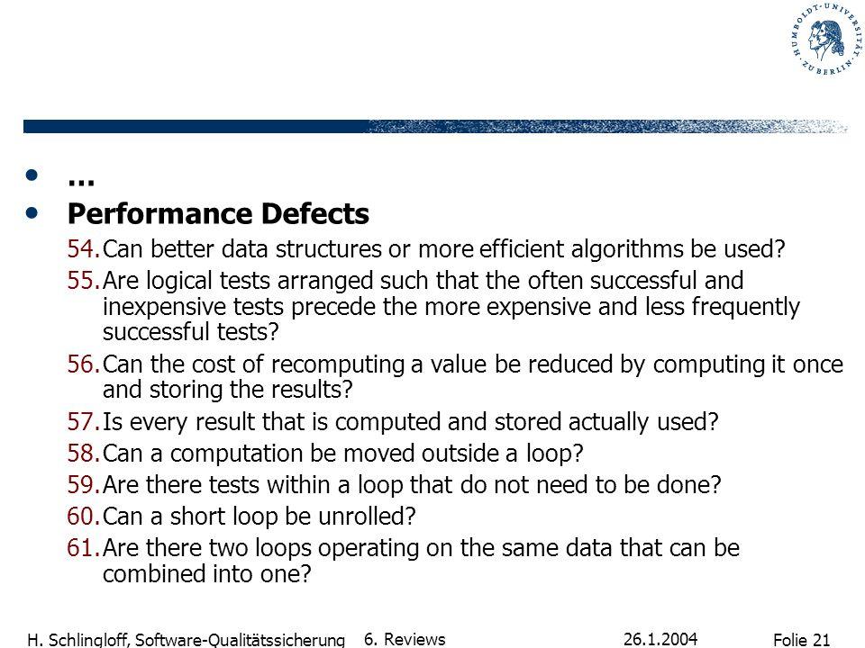 Folie 21 H. Schlingloff, Software-Qualitätssicherung 26.1.2004 6. Reviews … Performance Defects 54.Can better data structures or more efficient algori