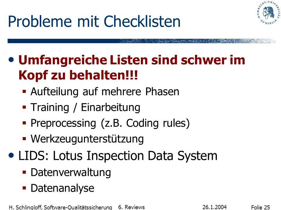 Folie 25 H. Schlingloff, Software-Qualitätssicherung 26.1.2004 6. Reviews Probleme mit Checklisten Umfangreiche Listen sind schwer im Kopf zu behalten