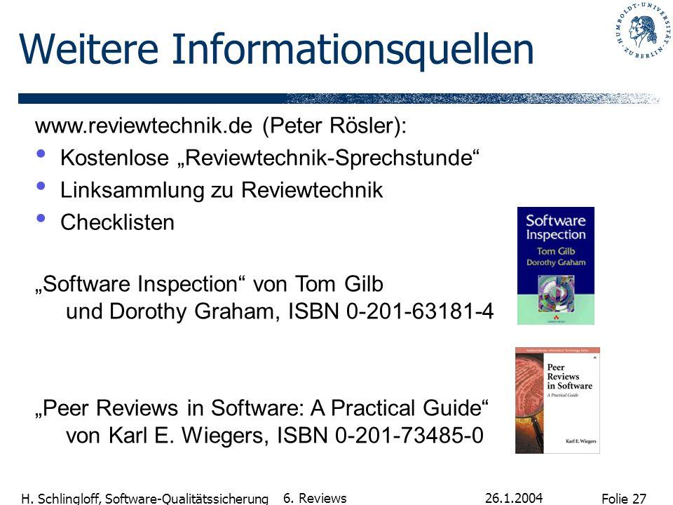 Folie 27 H. Schlingloff, Software-Qualitätssicherung 26.1.2004 6. Reviews Weitere Informationsquellen www.reviewtechnik.de (Peter Rösler): Kostenlose