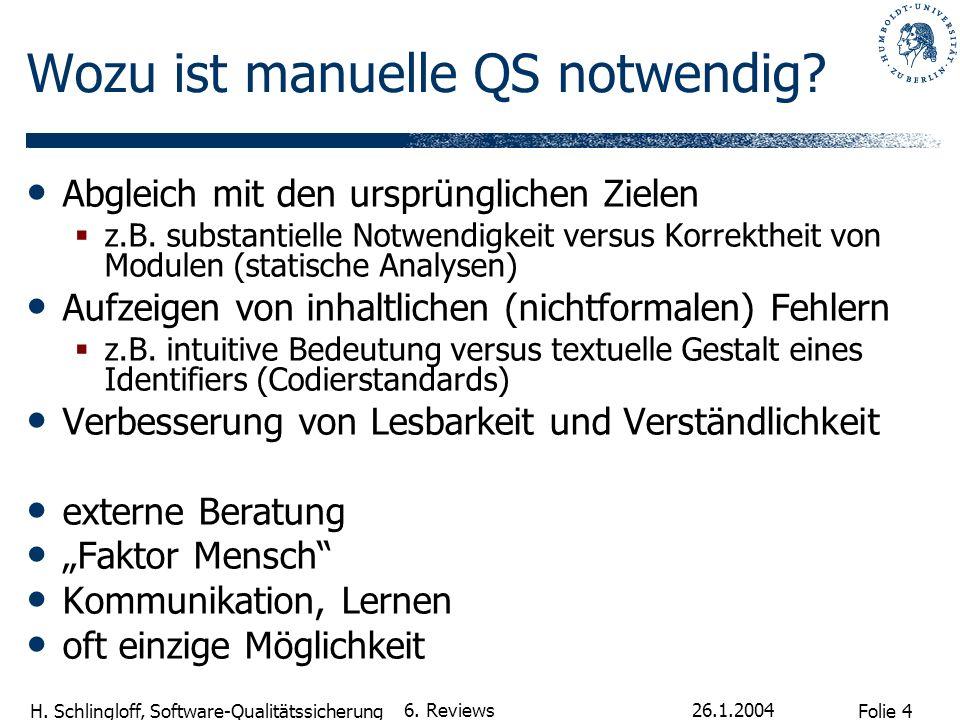 Folie 4 H. Schlingloff, Software-Qualitätssicherung 26.1.2004 6. Reviews Wozu ist manuelle QS notwendig? Abgleich mit den ursprünglichen Zielen z.B. s