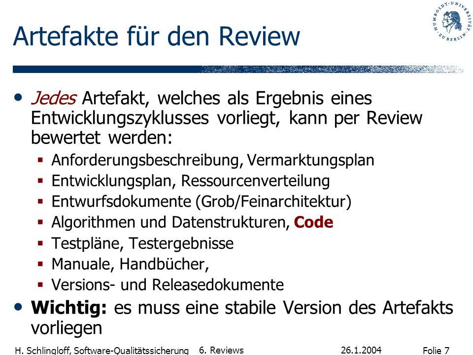 Folie 7 H. Schlingloff, Software-Qualitätssicherung 26.1.2004 6. Reviews Artefakte für den Review Jedes Artefakt, welches als Ergebnis eines Entwicklu