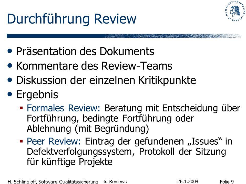 Folie 9 H. Schlingloff, Software-Qualitätssicherung 26.1.2004 6. Reviews Durchführung Review Präsentation des Dokuments Kommentare des Review-Teams Di