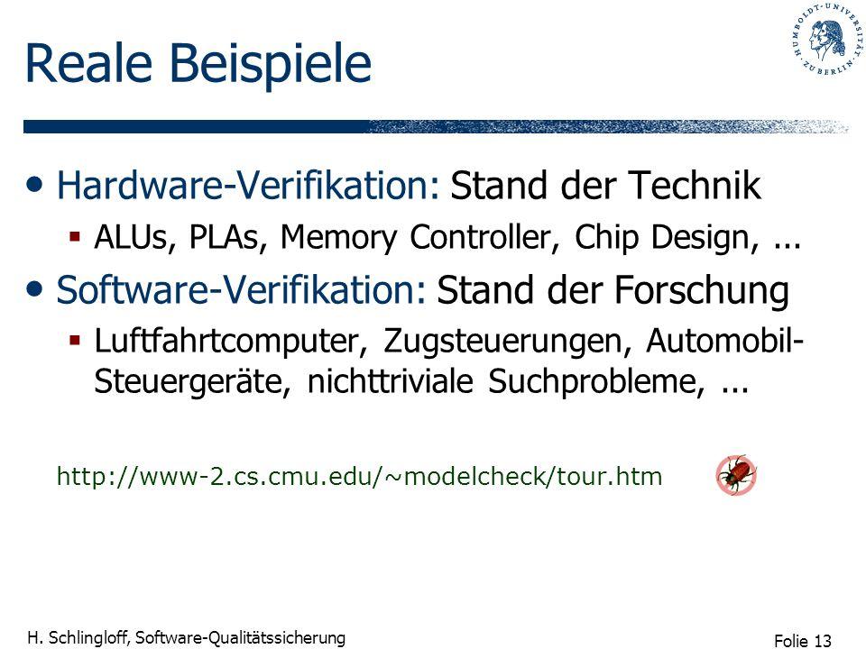 Folie 13 H. Schlingloff, Software-Qualitätssicherung Reale Beispiele Hardware-Verifikation: Stand der Technik ALUs, PLAs, Memory Controller, Chip Desi