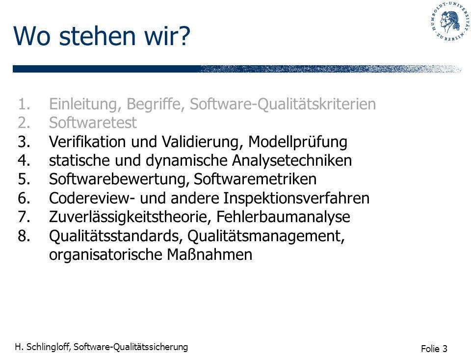 Folie 3 H. Schlingloff, Software-Qualitätssicherung Wo stehen wir? 1.Einleitung, Begriffe, Software-Qualitätskriterien 2.Softwaretest 3.Verifikation u