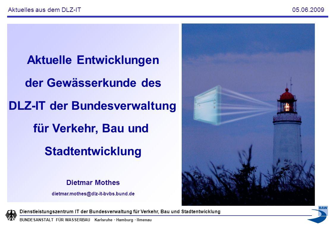 BUNDESANSTALT FÜR WASSERBAU Karlsruhe · Hamburg · Ilmenau Dienstleistungszentrum IT der Bundesverwaltung für Verkehr, Bau und Stadtentwicklung Aktuell