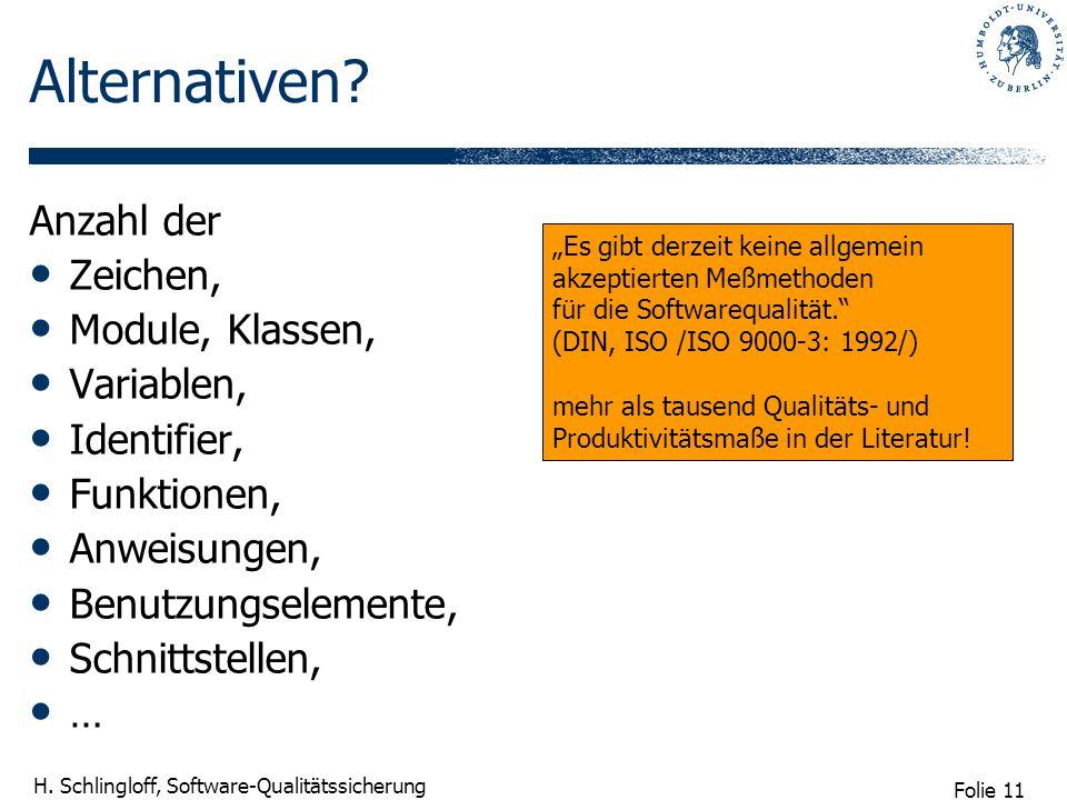 Folie 11 H. Schlingloff, Software-Qualitätssicherung Alternativen? Anzahl der Zeichen, Module, Klassen, Variablen, Identifier, Funktionen, Anweisungen