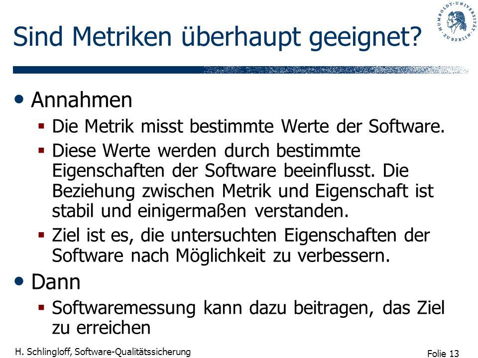 Folie 13 H. Schlingloff, Software-Qualitätssicherung Sind Metriken überhaupt geeignet? Annahmen Die Metrik misst bestimmte Werte der Software. Diese W