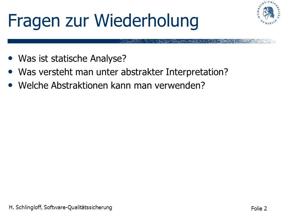 Folie 2 H. Schlingloff, Software-Qualitätssicherung Fragen zur Wiederholung Was ist statische Analyse? Was versteht man unter abstrakter Interpretatio