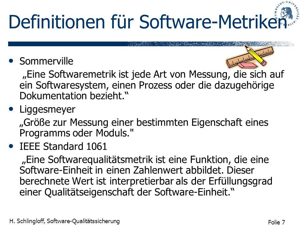 Folie 7 H. Schlingloff, Software-Qualitätssicherung Sommerville Eine Softwaremetrik ist jede Art von Messung, die sich auf ein Softwaresystem, einen P