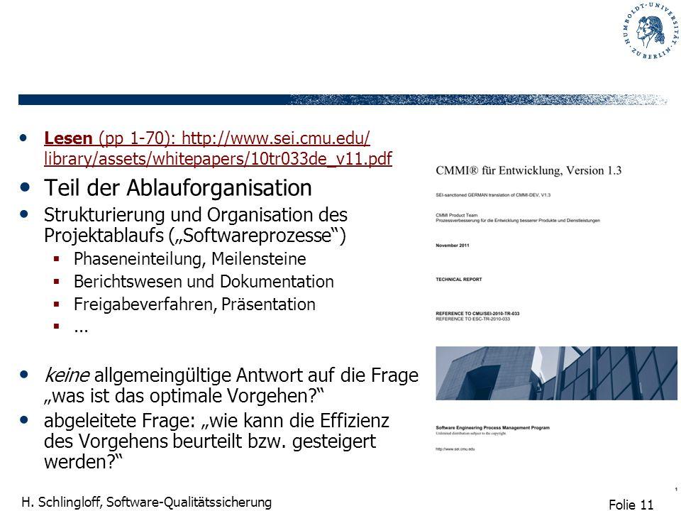 Folie 11 H. Schlingloff, Software-Qualitätssicherung Lesen (pp 1-70): http://www.sei.cmu.edu/ library/assets/whitepapers/10tr033de_v11.pdf Lesen (pp 1