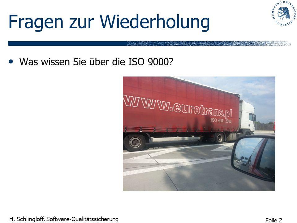Folie 2 H. Schlingloff, Software-Qualitätssicherung Fragen zur Wiederholung Was wissen Sie über die ISO 9000?