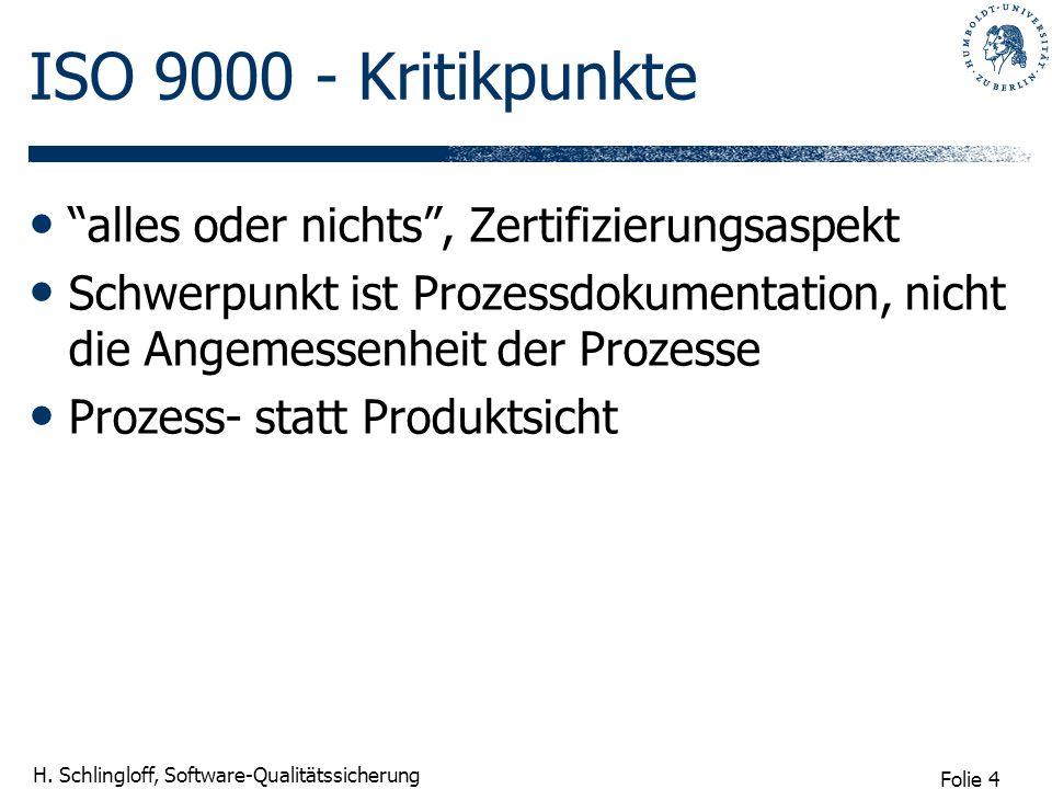 Folie 4 H. Schlingloff, Software-Qualitätssicherung ISO 9000 - Kritikpunkte alles oder nichts, Zertifizierungsaspekt Schwerpunkt ist Prozessdokumentat